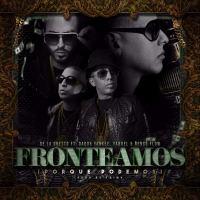 De La Ghetto Ft Daddy Yankee, Yandel, Ñengo Flow - Fronteamos Porque Podemos (1).mp3