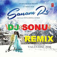 Sanam-Re-(Title-Song) mix byDj sonu singh9453587024.mp3