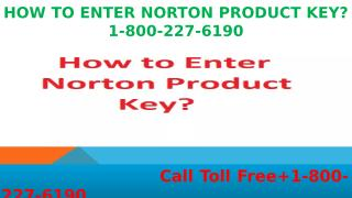 +1-800-227-6190 How to Enter Norton Product Key.pptx