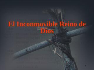 10 EL INCONMOVIBLE REINO DE DIOS.ppt