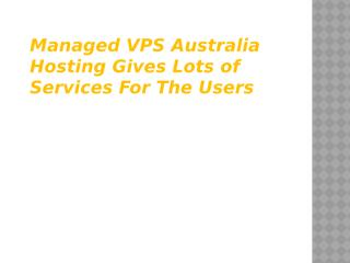 Managed Vps Australia Hosting Gives Lots of Services For The Users.pptx